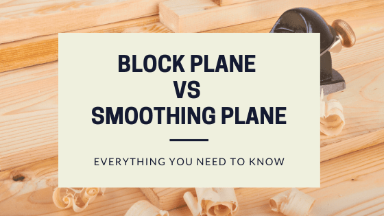 Block Plane vs Smoothing Plane: Everything You Need to Know