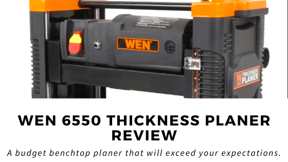 WEN 6550 Planer Review: A Budget Benchtop Planer That Will Exceed Your Expectations